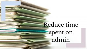 5 Tricks to reduce time spent on admin