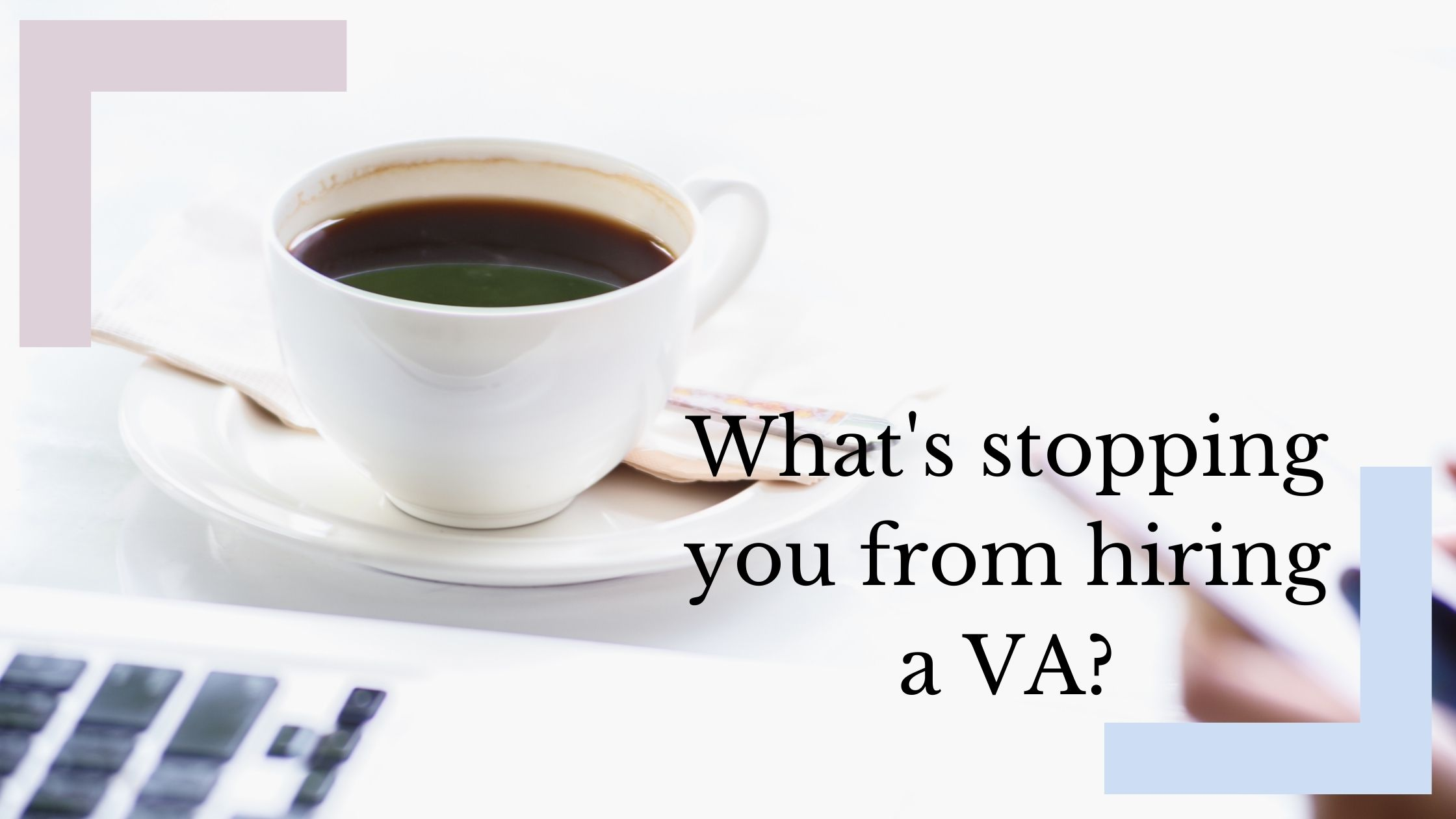 What's holding you back from hiring a Virtual Assistant?