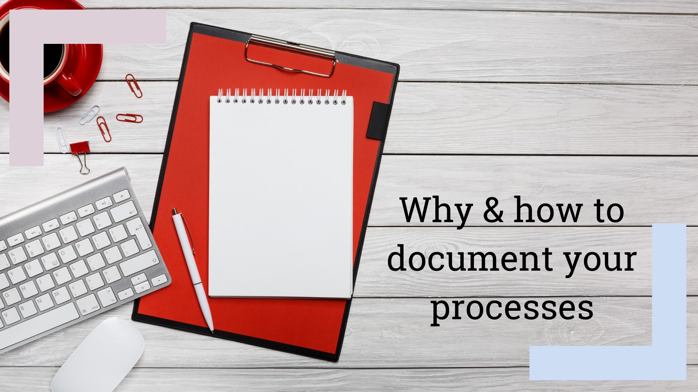Why and how you need to document your processes