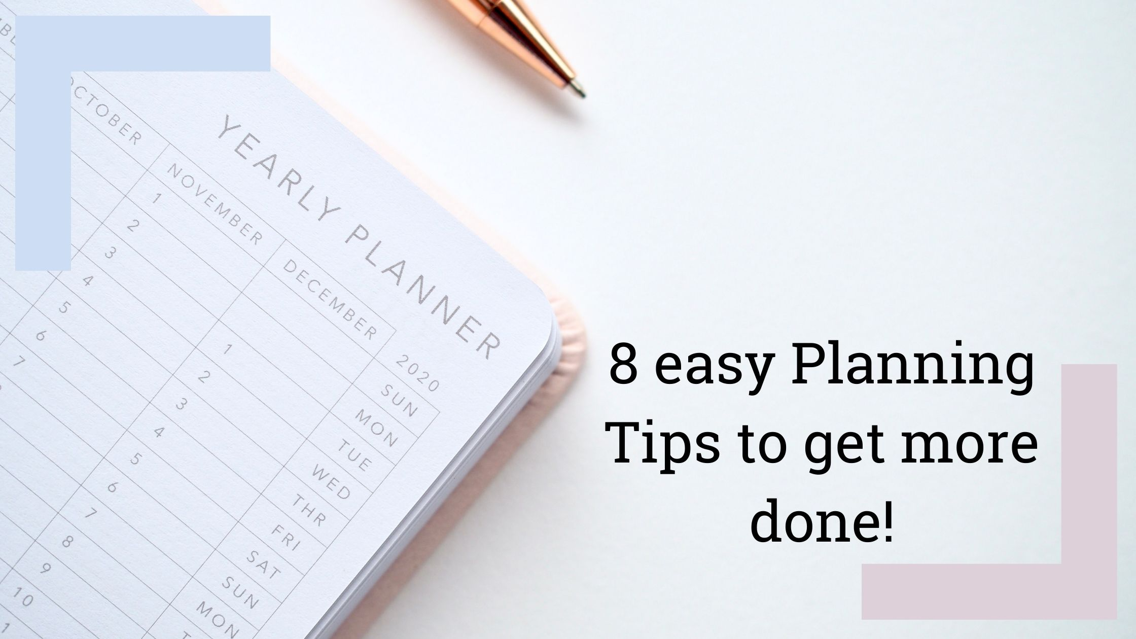 8 planning tips to help you get more done quickly & smoothly