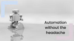 How to use automation & avoid a tech headache!